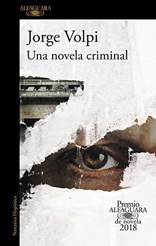 Una novela criminal. Premio Alfaguara de novela 2018 / A Criminal Novel (Spanish Edition)