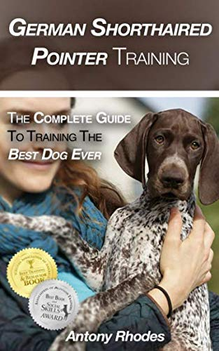 German Shorthaired Pointer Training: The Complete Guide To Training the Best Dog Ever