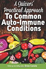 A Juicer's Practical Approach to  Common Autoimmune Conditions: A Roadmap to Healing Using Food as Medicine Paperback
