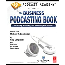 Podcast Academy by Geoghegan, Michael, Cangialosi, Greg, Irelan, Ryan, Bourquin. (Focal Press,2007) [Paperback]