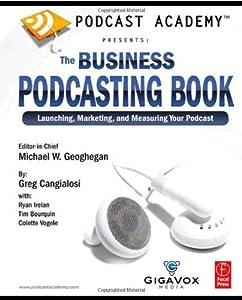 Podcast Academy by Geoghegan, Michael, Cangialosi, Greg, Irelan, Ryan, Bourquin. (Focal Press,2007) [Paperback]