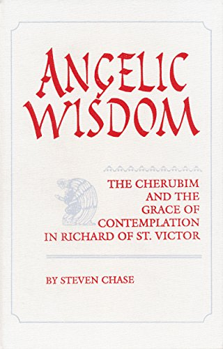 Angelic Wisdom: The Cherubim & the Grace of Contemplation in Richard of St. Victor (Studies in Spirituality and Theology V2)