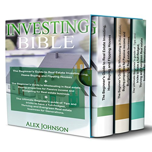 Investing Bible: 3 Manuscripts: Beginner's Guide to Home Buying & Flipping Houses + Beginner's Guide to Wholesaling & Budgeting in Real Estate + Tips & Tricks to have a Thriving and Evergreen Business by K.M. Publishing