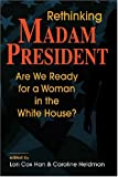 img - for Rethinking Madam President: Are We Ready for a Woman in the White House? book / textbook / text book