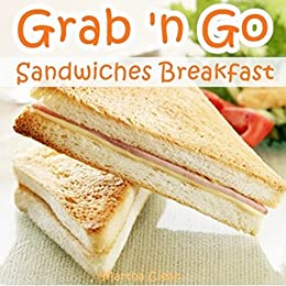 Grab And Go Sandwiches Breakfast: Recipe Book of Top 10