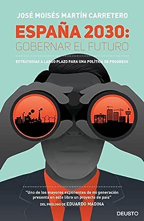 España 2030: Gobernar el futuro: Estrategias a largo plazo para una política de progreso eBook: Martín Carretero, José Moisés: Amazon.es: Tienda Kindle