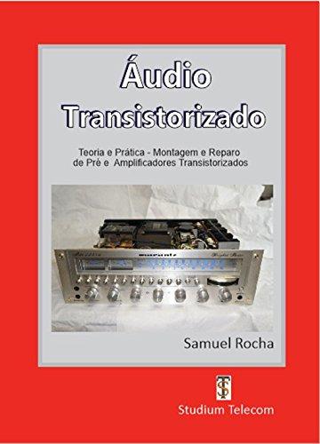 AMPLIFICADORES DE ÁUDIO TRANSISTORIZADO : Teoria e Prática, da Montagem ao Reparo, Editora Studium