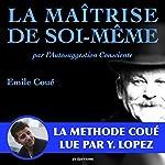 La maîtrise de soi-même par l'autosuggestion consciente : la méthode Coué | Émile Coué