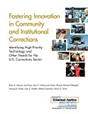 img - for Fostering Innovation in Community and Institutional Corrections: Identifying High-Priority Technology and Other Needs for the U.S. Corrections Sector book / textbook / text book