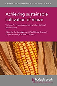 Achieving sustainable cultivation of maize Volume 1: From improved varieties to local applications (Burleigh Dodds Series in Agricultural Science)