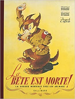 La Bête est morte !...: La guerre mondiale chez les animaux