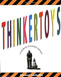 Thinkertoys: A Handbook of Business Creativity
