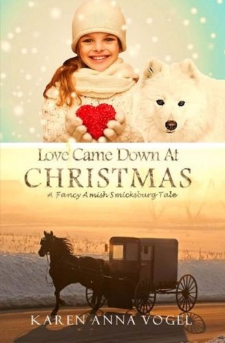 Read Online Love Came Down At Christmas: A Fancy Amish Smicksburg Tale PDF