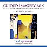 Guided Imagery Mix: Six Brief Meditations for Mind, Body & Spirit- Six Brief Relaxation Exercises for Achieving Stress Relief and Emotional Balance Fast