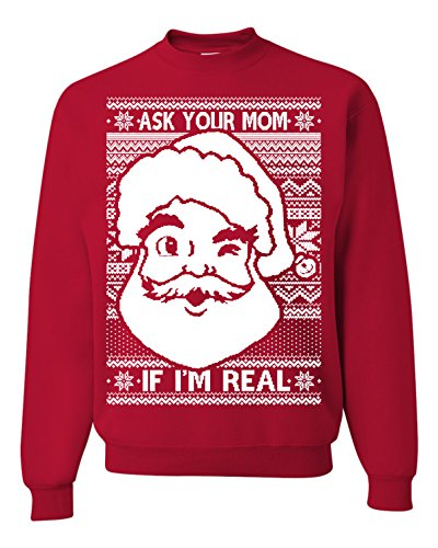 Santa Real Name - Ask Your Mom If I'M Real Santa Ugly Christmas Sweater Unisex Sweatshirt Red (XL)