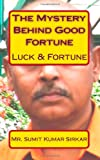 The Mystery Behind Good Fortune, Sumit Kumar Sirkar, 1451569564