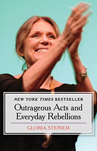 Outrageous Acts and Everyday Rebellions by [Steinem, Gloria]