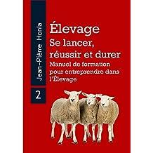 ÉLEVAGE - SE LANCER, RÉUSSIR ET DURER : Manuel de formation pour entreprendre dans l'Élevage (Volume t. 2) (French Edition)