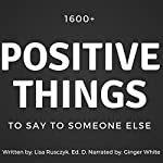 1600+ Positive Things to Say to Someone Else | Lisa Rusczyk