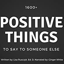 1600+ Positive Things to Say to Someone Else Audiobook by Lisa Rusczyk Narrated by Ginger White