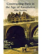 Constructing Paris in the Age of Revolution
