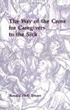 The Way of the Cross for Caregivers to the Sick, Ronald Tokarz, 0814622348