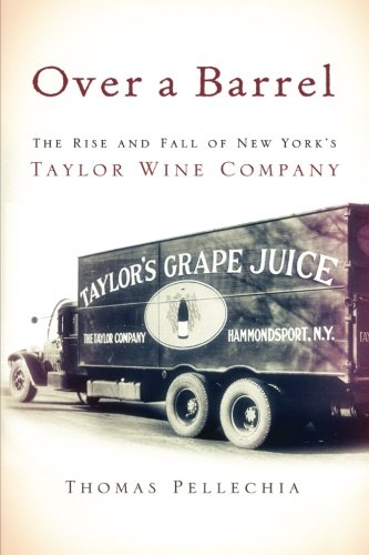 Over a Barrel: The Rise and Fall of New York's Taylor Wine Company