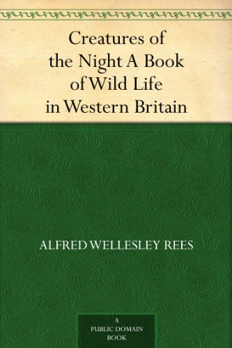 Creatures of the Night A Book of Wild Life in Western Britain