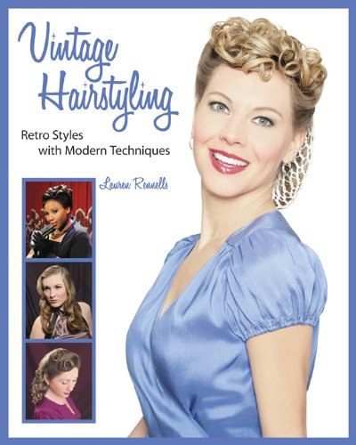 Vintage Hairstyling: Retro Styles with Modern Techniques: Lauren ...