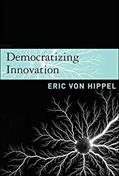 Democratizing Innovation (MIT Press) by [Hippel, Eric von]