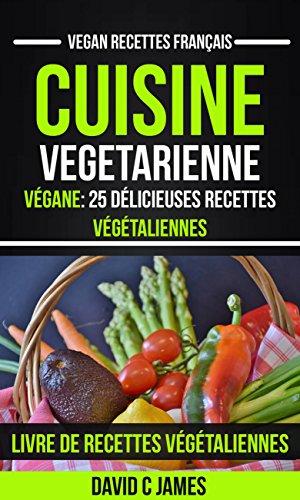 Amazon Com Cuisine Vegetarienne Vegane 25 Delicieuses
