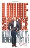 Still Got It, Never Lost It! My Story by Louie Spence (2011-09-29)