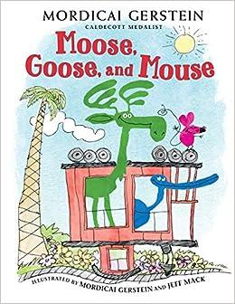Amazon.com: Moose, Goose, and Mouse (9780823447602): Gerstein, Mordicai,  Mack, Jeff: Books