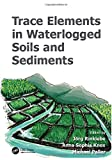 img - for Trace Elements in Waterlogged Soils and Sediments (Advances in Trace Elements in the Environment) book / textbook / text book