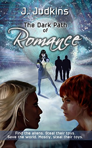 The Dark Path of Romance: Find the aliens. Steal their toys. Save the world. Mostly, steal their toys (Kim and Angel Book 2)
