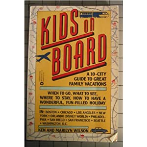 Kids on Board: A Ten City Guide to Great American Family Vacations Ken Wilson