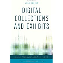 Digital Collections and Exhibits (Library Technology Essentials)
