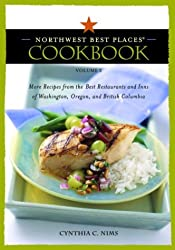 Northwest Best Places Cookbook, Volume 2: More Recipes from the Best Restaurants and Inns of Washington, Oregon, and British Columbia