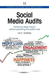 Social Media Audits: Achieving Deep Impact Without Sacrificing the Bottom Line (Chandos Publishing Social Media Series) Kindle Edition