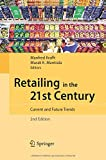 Retailing in the 21st Century : Current and Future Trends, Krafft, Manfred and Mantrala, Murali K., 3642427219