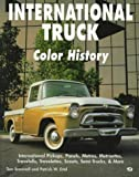 International Truck Color History : International Pickups, Panels, Metros, Metroettes, Travelalls, Scouts, Semit-Trucks, Browne, Tom and Manocchi, Vincent, 0760303614