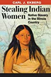 Front cover for the book Stealing Indian Women by Carl J. Ekberg