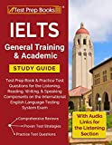 Test Prep Book's IELTS General Training & Academic Study Guide: Test Prep Book & Practice Test Questions for the Listening, Reading, Writing, & Speaking Components on the International English Language Testing System ExamDeveloped...