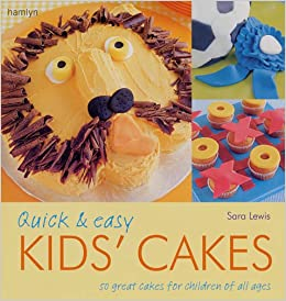 Quick And Easy Kids Cakes 50 Great Cakes For Children Of All Ages Amazon Co Uk Sarah Lewis 9780600614937 Books