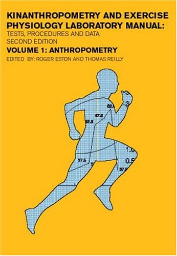 Kinanthropometry and Exercise Physiology Laboratory Manual: Tests, Procedures and Data: Kinanthropometry and Exercise Ph
