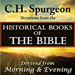 C.H.Spurgeon Devotions from the Historical Books of the Bible: Derived from Morning & Evening | Charles H. Spurgeon
