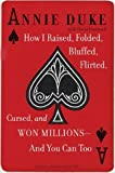 img - for How I Raised, Folded, Bluffed, Flirted, Cursed, and Won Millions--and You Can Too book / textbook / text book