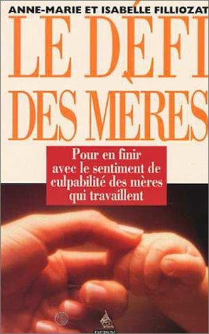 Le Défi des mères : Pour en finir avec le sentiment de culpabilité des mères qui travaillent Broché – 23 mars 2002 Anne-Marie Filliozat Isabelle Filliozat Dervy 2850766666