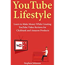 YouTube Lifestyle: Learn to Make Money While Creating YouTube Video Reviews for Clickbank and Amazon Products (Book Bundle)