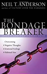The Bondage Breaker®: Overcoming *Negative Thoughts *Irrational Feelings *Habitual Sins